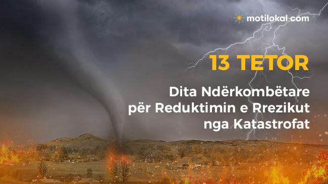 13 Tetor - Dita Ndërkombëtare për Reduktimin e Rrezikut nga Katastrofat